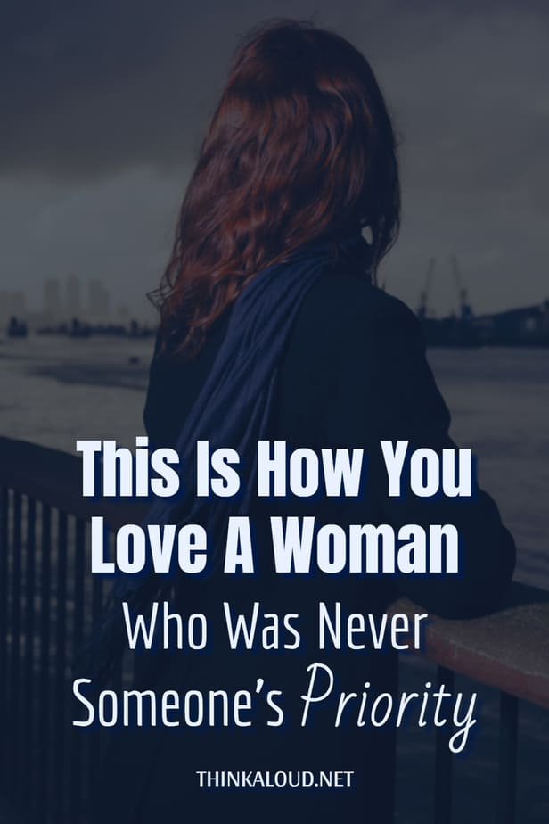This Is How You Love A Woman Who Was Never Someone's Priority