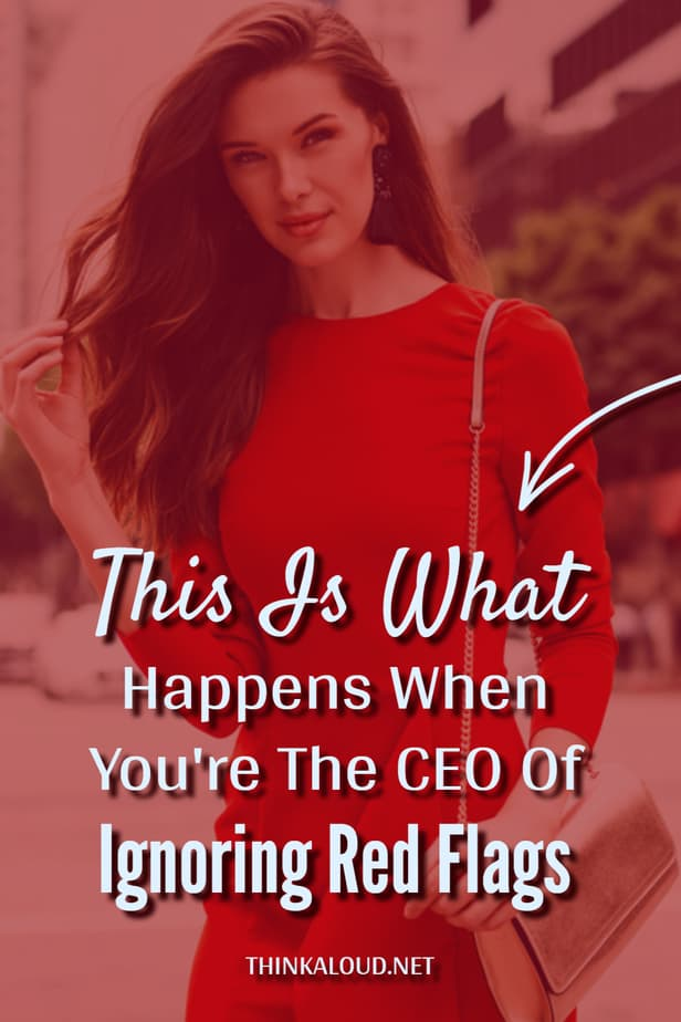 This Is What Happens When You're The CEO Of Ignoring Red Flags