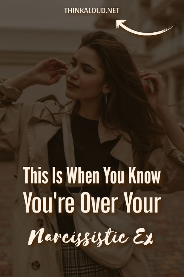 This Is When You Know You're Over Your Narcissistic Ex