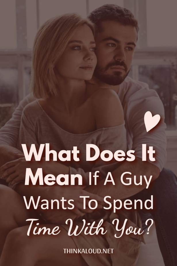 What Does It Mean If A Guy Wants To Spend Time With You?