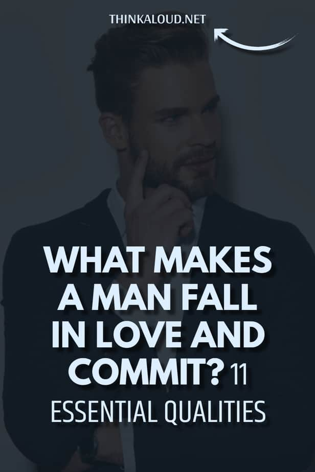 What Makes A Man Fall In Love And Commit? 11 Essential Qualities