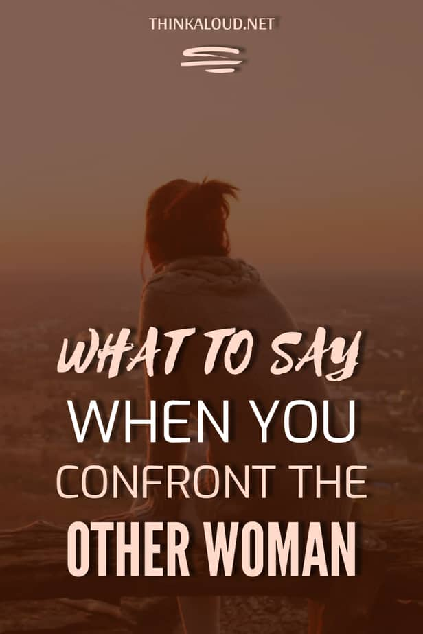 What To Say When You Confront The Other Woman