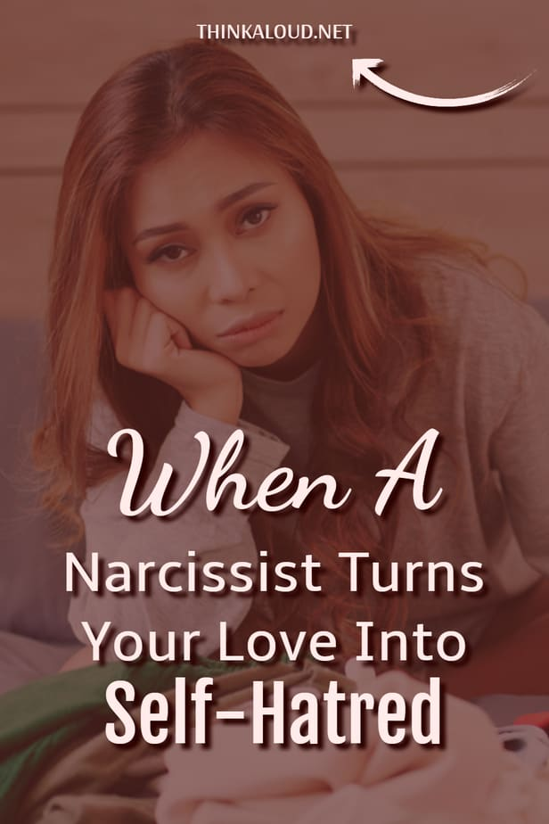 When A Narcissist Turns Your Love Into Self-Hatred