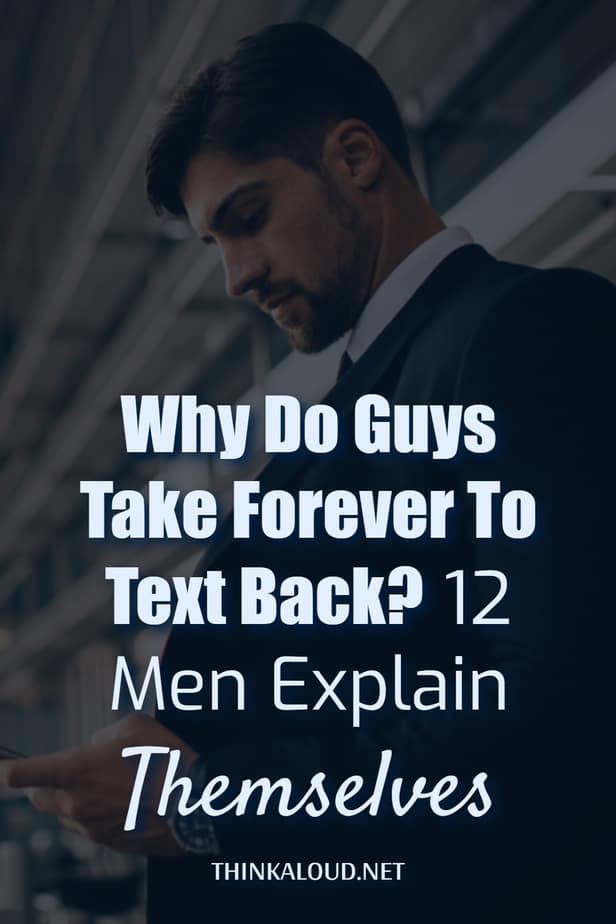 Why Do Guys Take Forever To Text Back? 12 Men Explain Themselves