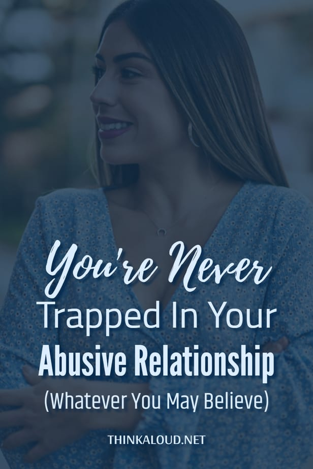 You're Never Trapped In Your Abusive Relationship (Whatever You May Believe)