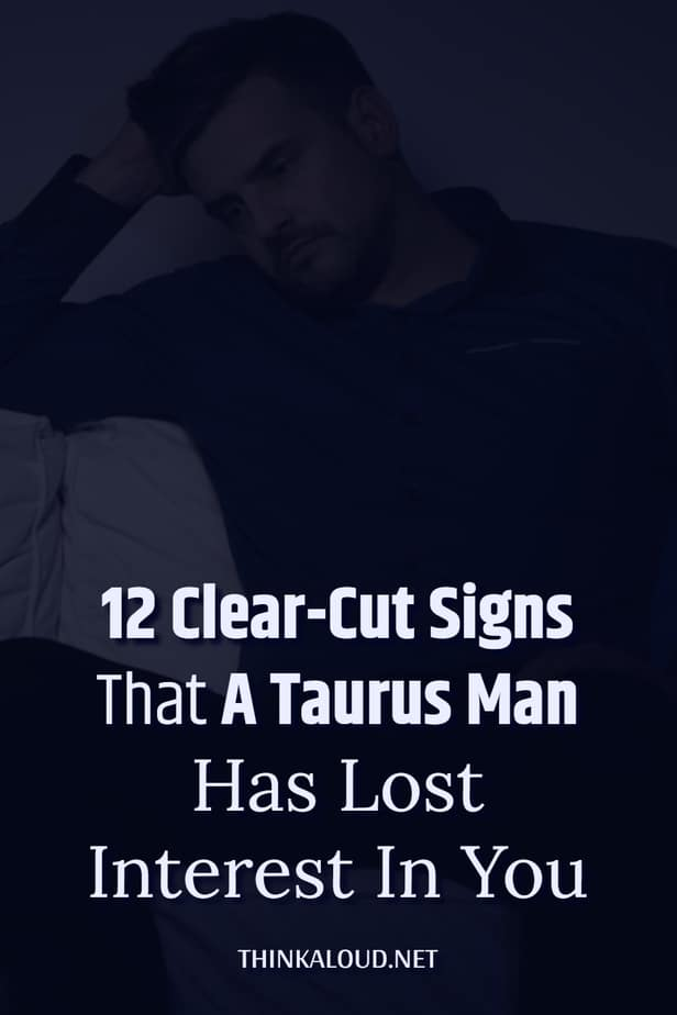12 Clear-Cut Signs That A Taurus Man Has Lost Interest In You
