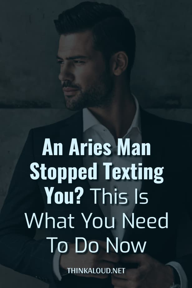 An Aries Man Stopped Texting You? This Is What You Need To Do Now