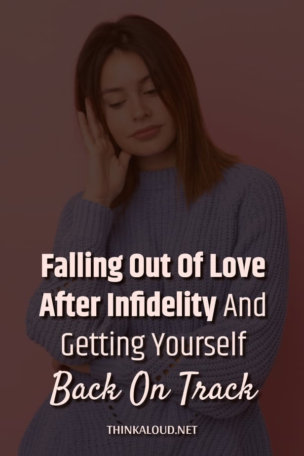 Falling Out Of Love After Infidelity And Getting Yourself Back On Track