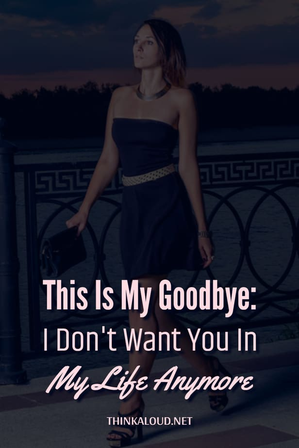 This Is My Goodbye: I Don't Want You In My Life Anymore
